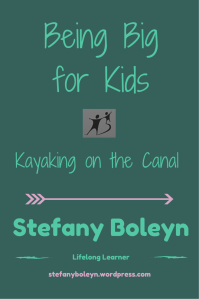Being Big for Kids 2.0: Kayaking on the Canal